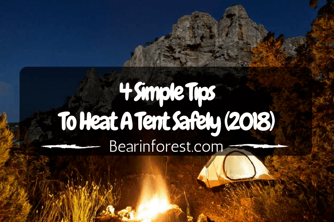 4 Simple Tips To Heat A Tent Safely