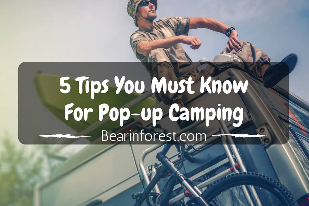 5 Tips You Must Know For Pop-up Camping