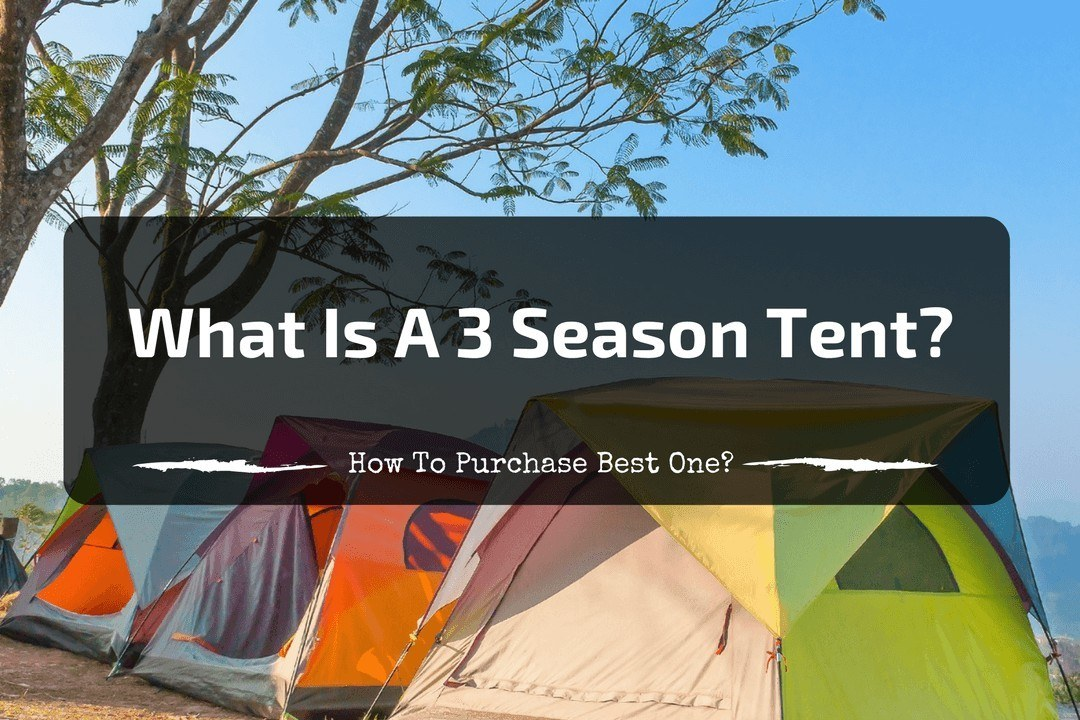 What is a 3 Season Tent and How to Purchase One