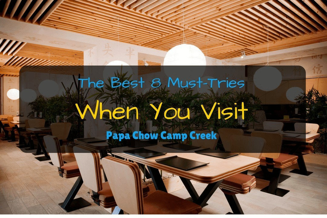 The Best 8 Must-Tries When You Visit Papa Chow, Camp Creek