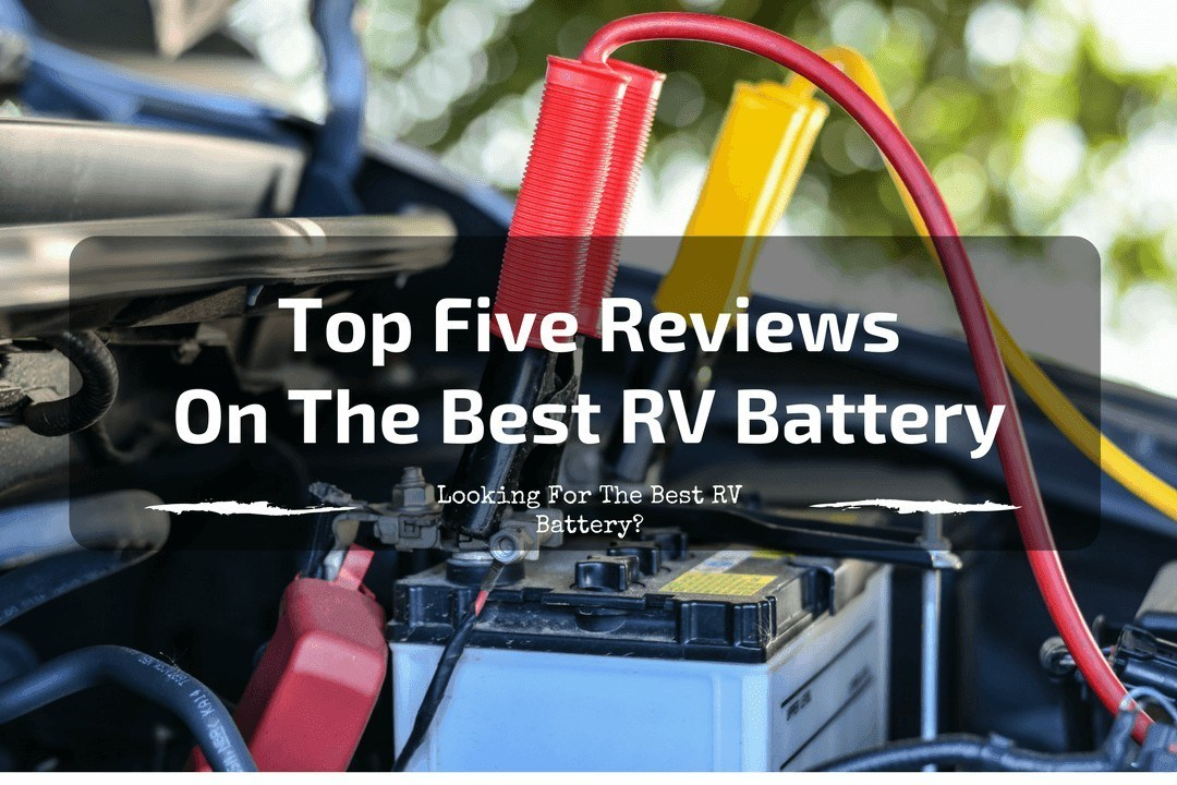 Top Five Reviews on the Best RV Battery