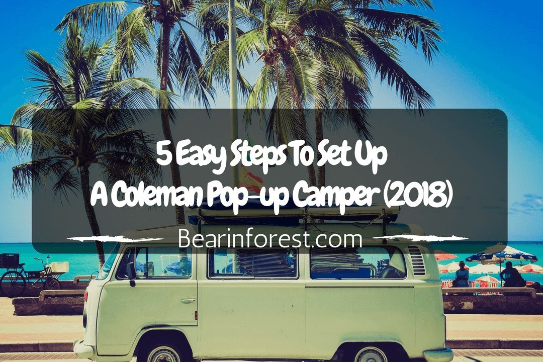 RV Camping_ 5 Easy Steps To Set Up A Coleman Pop-up Camper (2018)