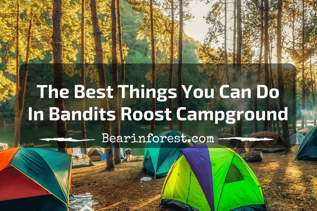 The Best Things You Can Do In Bandits Roost Campground