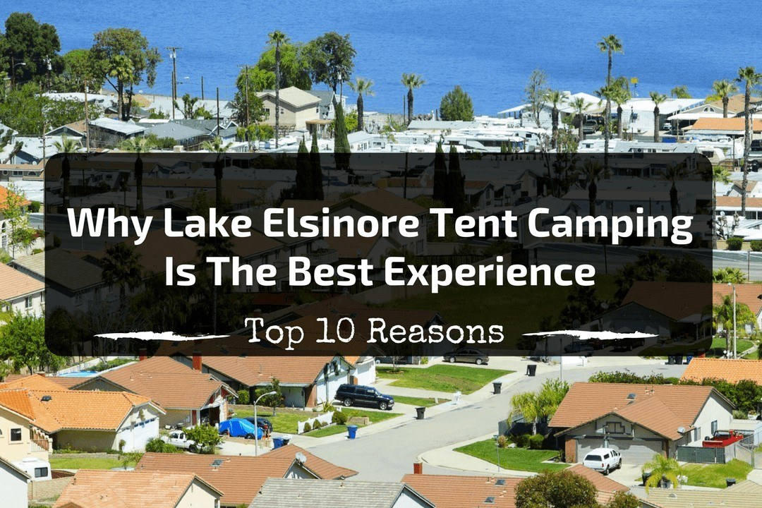 Top 10 Reasons Why Lake Elsinore Tent Camping Is The Best Experience