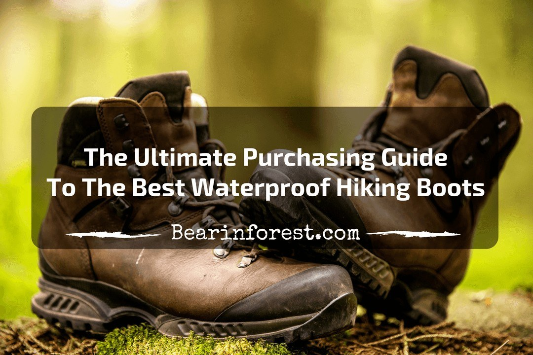 The Ultimate Purchasing Guide To The Best Waterproof Hiking Boots