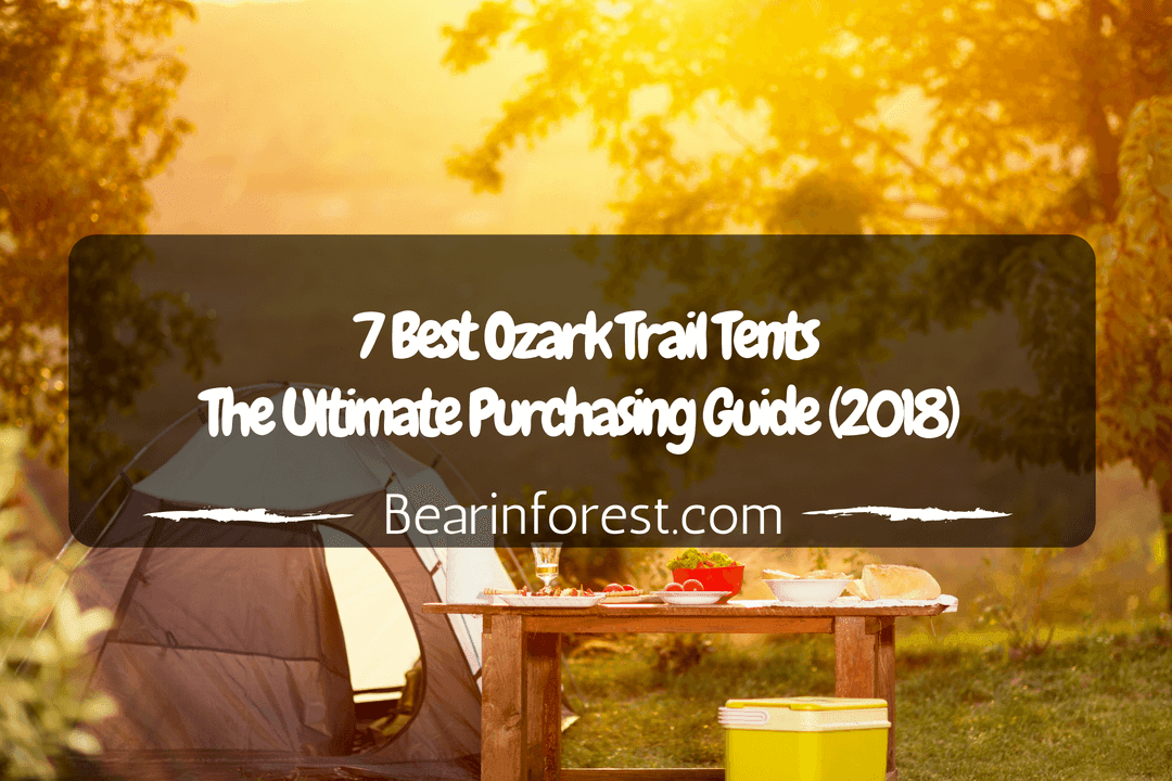 7 Best Ozark Trail Tents - The Ultimate Purchasing Guide (2018)
