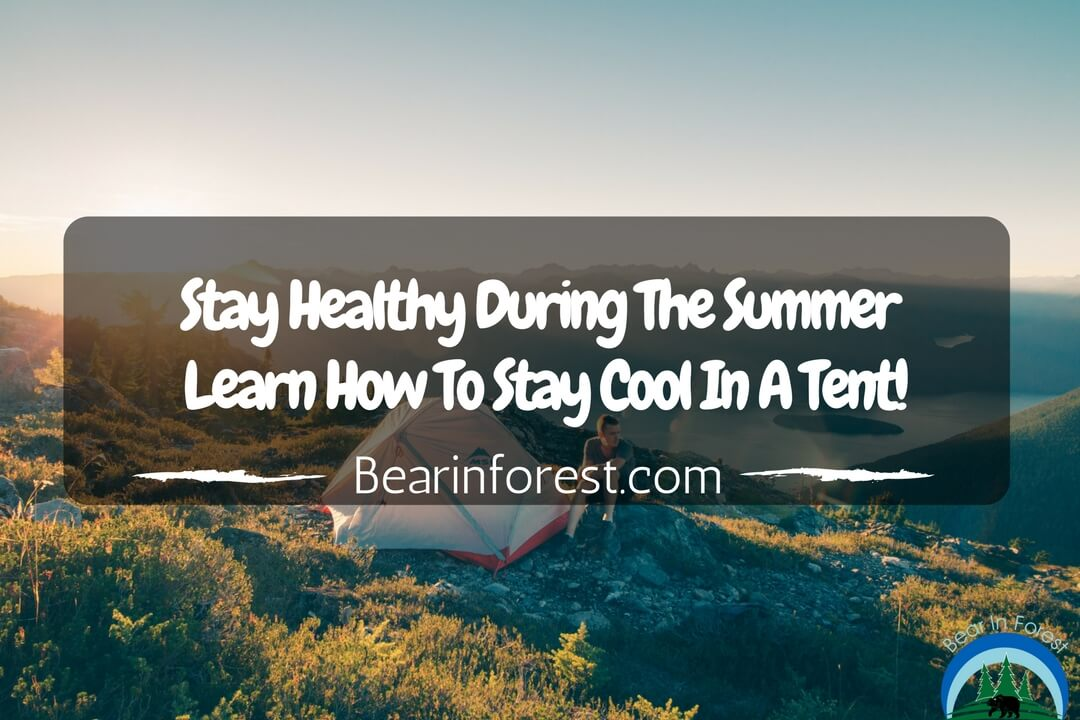 Stay Healthy During The Summer And Learn How To Stay Cool In A Tent -feature