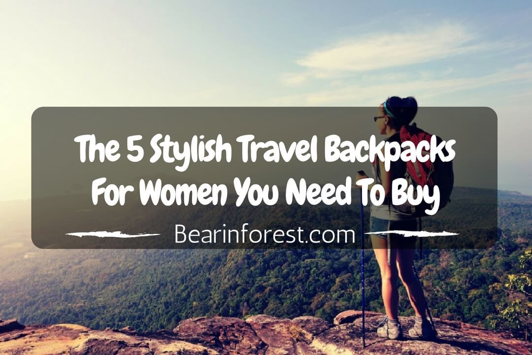 The 5 Stylish Travel Backpacks For Women You Need To Buy - feature