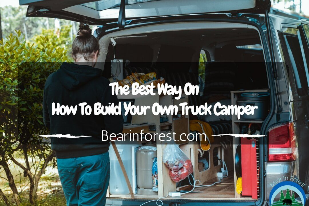 The Best Way On How To Build Your Own Truck Camper