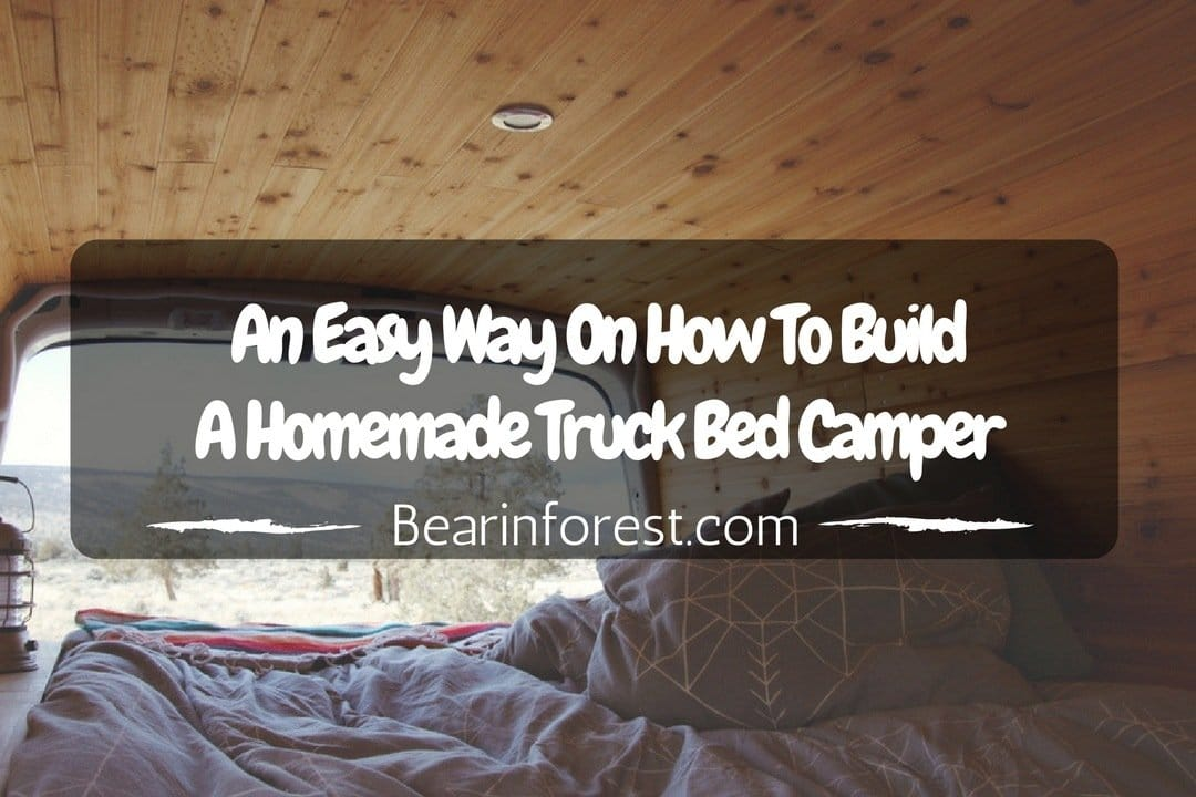 An Easy Way On How To Build A Homemade Truck Bed Camper - feature