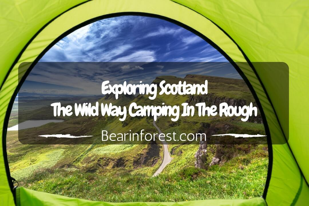Exploring Scotland the Wild Way Camping In the Rough