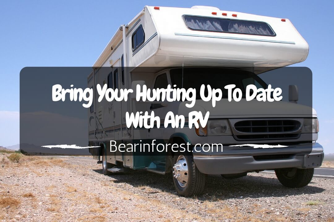 Bring Your Hunting Up To Date With an RV