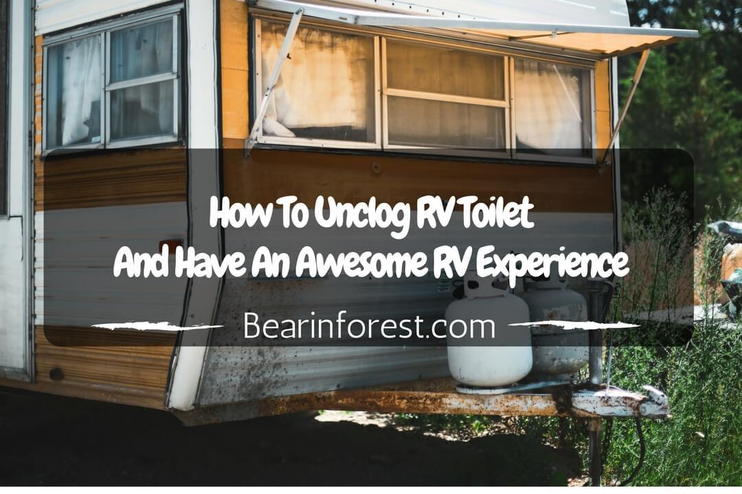 How To Unclog RV Toilet And Have An Awesome RV Experience
