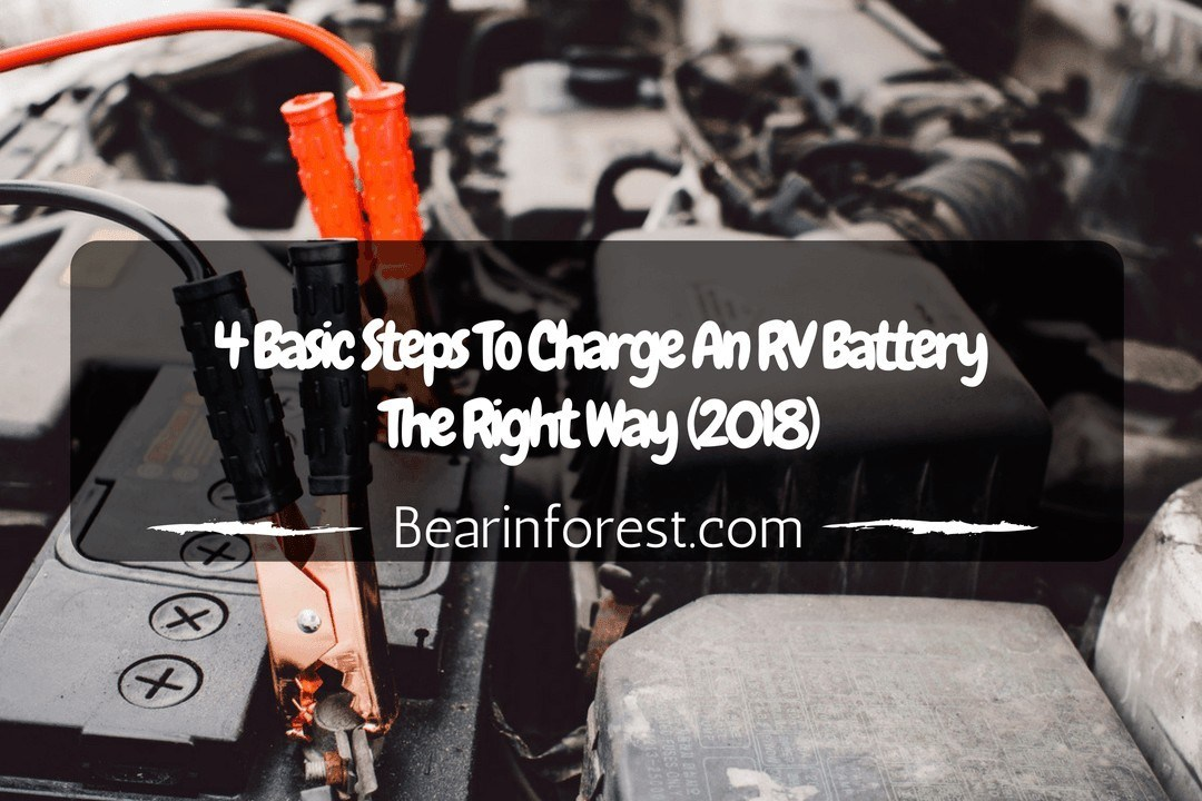 4 Basic Steps To Charge An RV Battery The Right Way (2018)