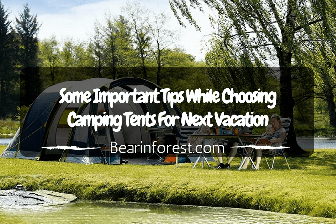 Some Important Tips While Choosing Camping Tents for Next Vacation