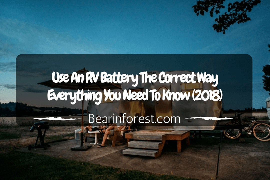 Use An RV Battery The Correct Way Everything You Need To Know (2018)
