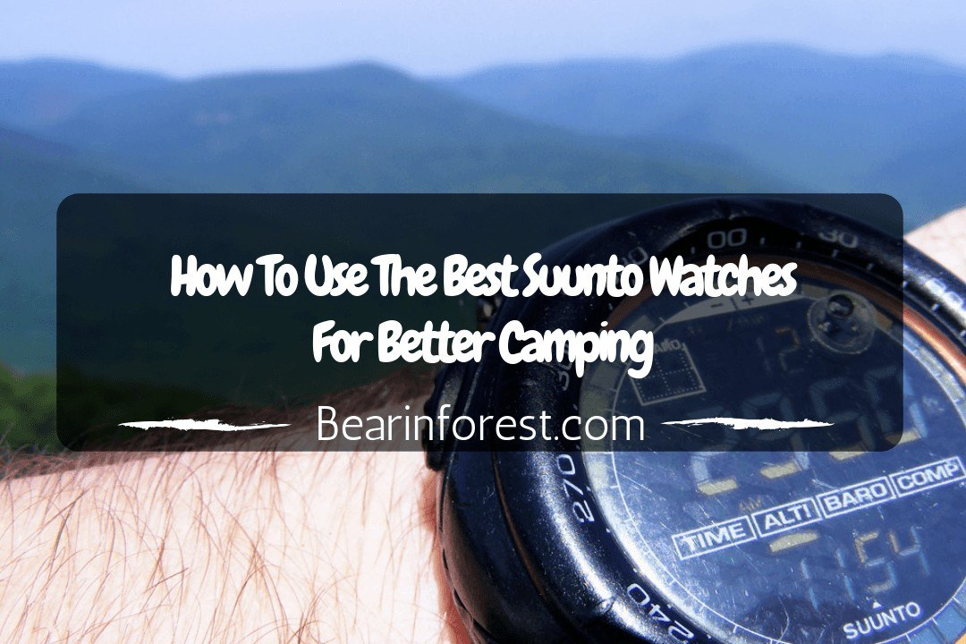 How To Use The Best Suunto Watches For Better Camping