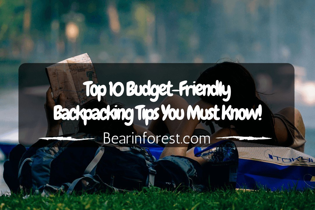 Top 10 Budget-Friendly Backpacking Tips You Must Know