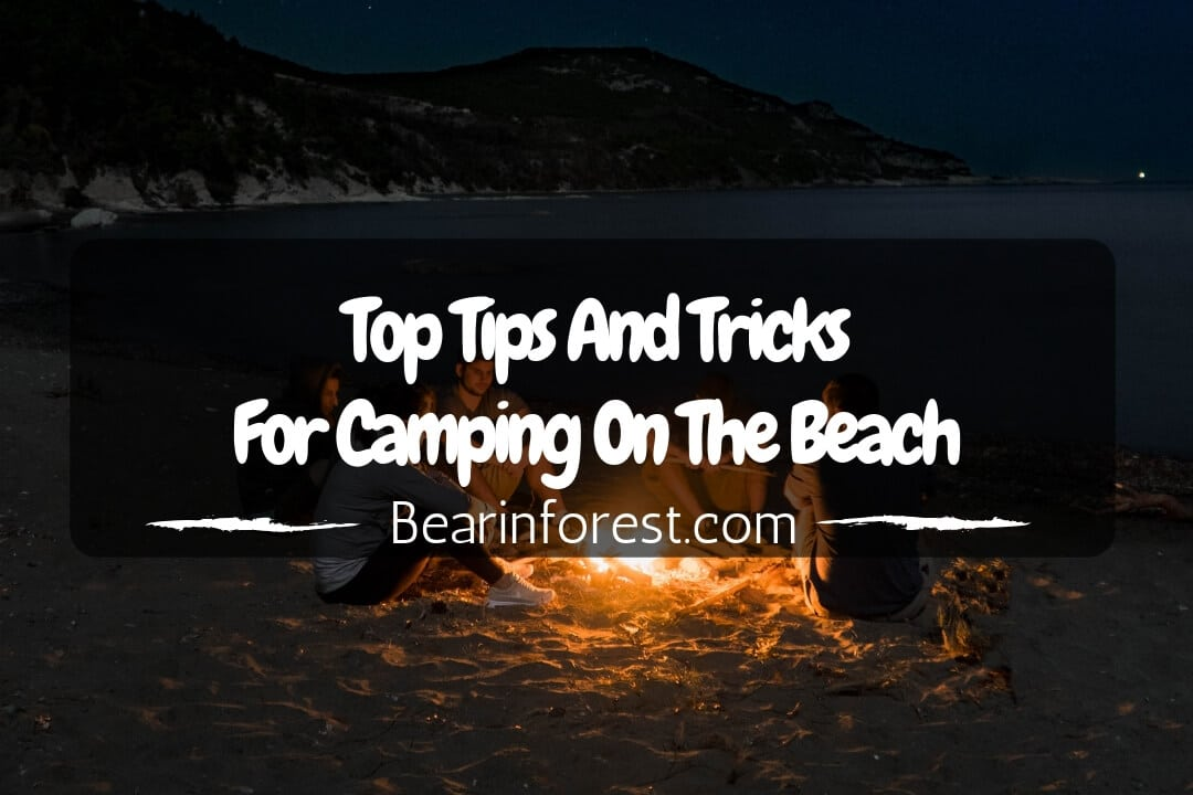 Top Tips And Tricks For Camping On The Beach