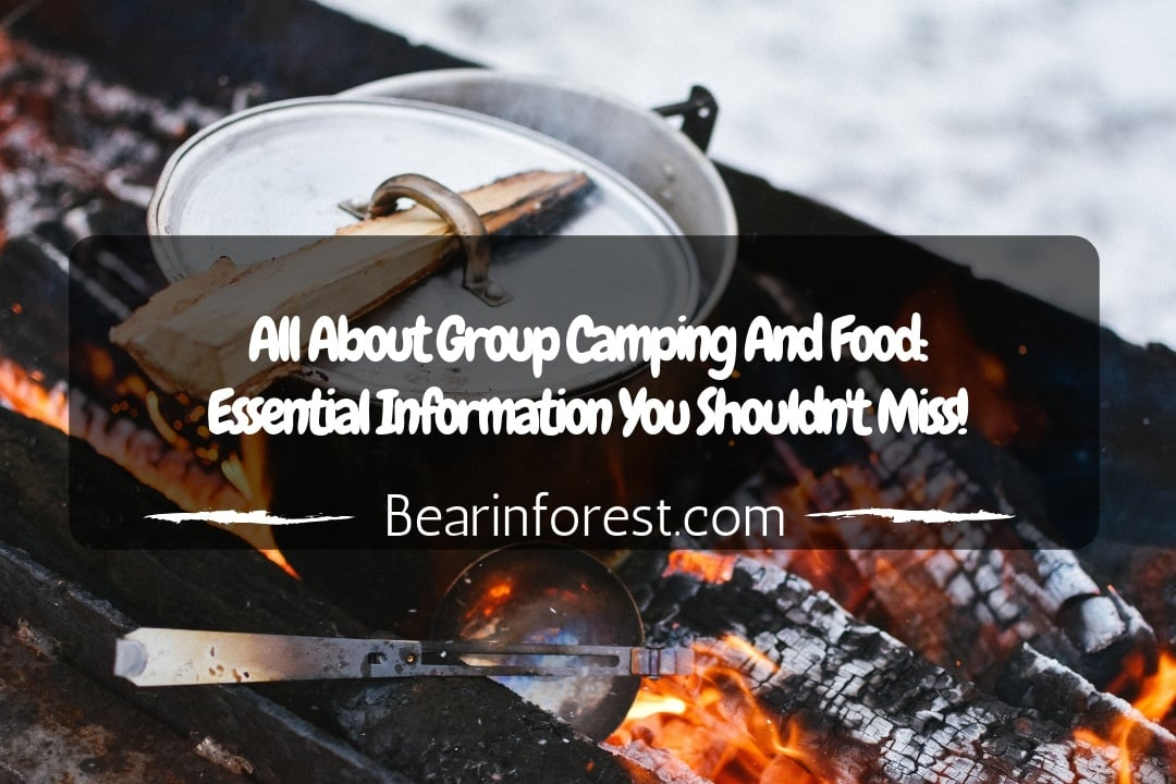 All About Group Camping And Food_ Essential Information You Shouldn'T Miss! (1)