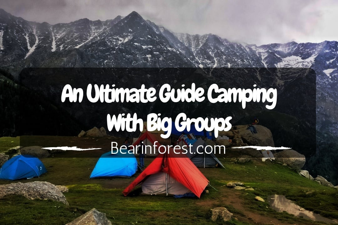 An Ultimate Guide Camping With Big Groups