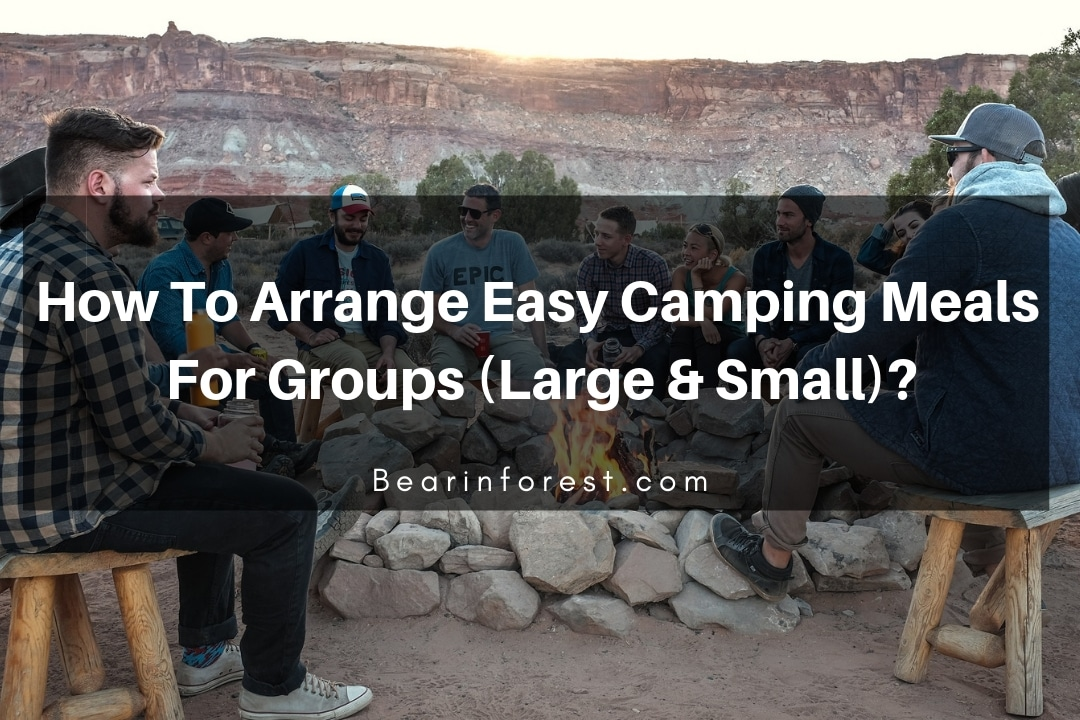 How To Arrange Easy Camping Meals For Groups (Large & Small)_