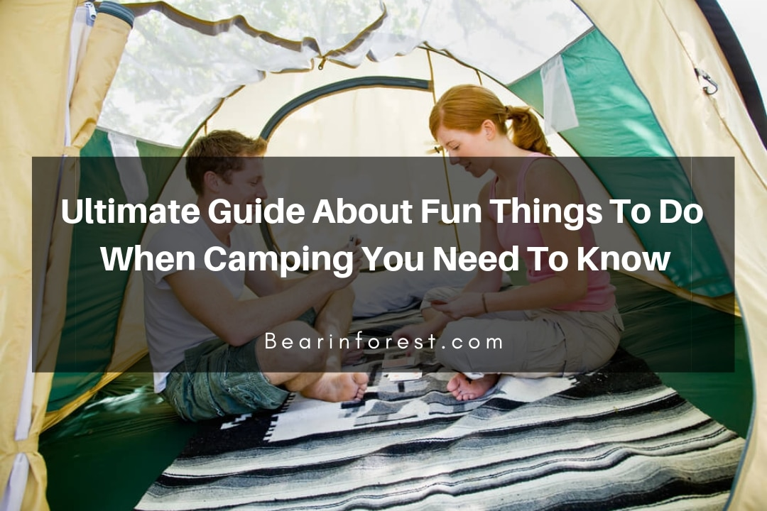 Ultimate Guide About Fun Things To Do When Camping You Need To Know