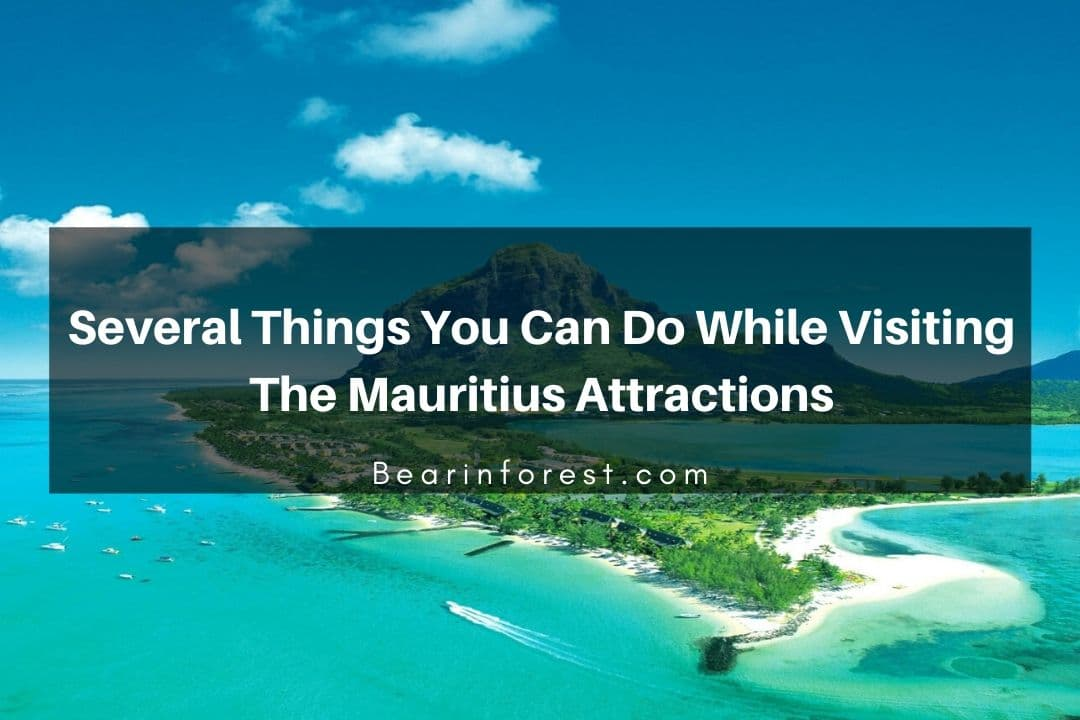 Several Things You Can Do While Visiting The Mauritius Attractions