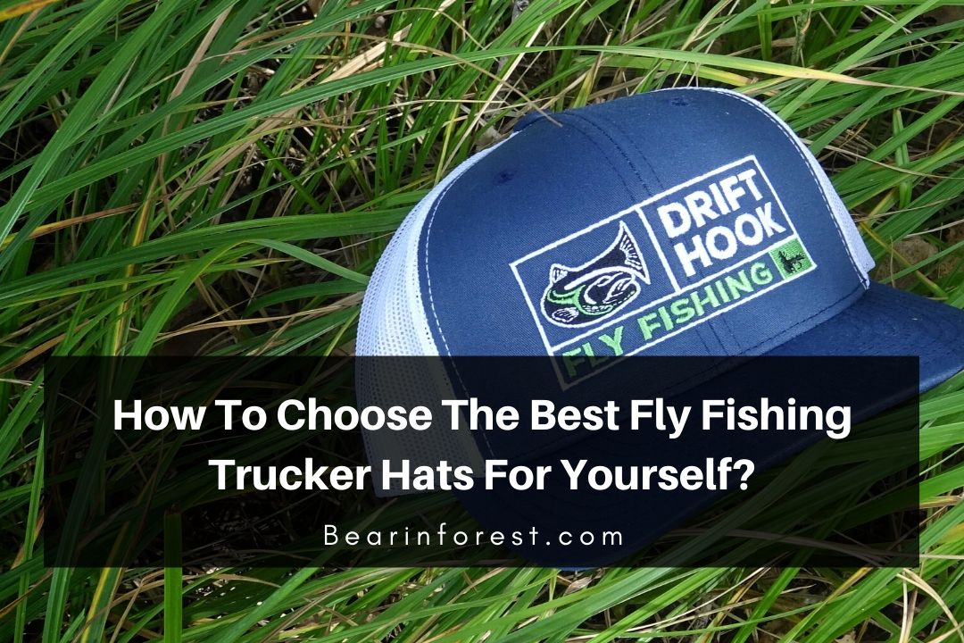 How To Choose The Best Fly Fishing Trucker Hats For Yourself (1)