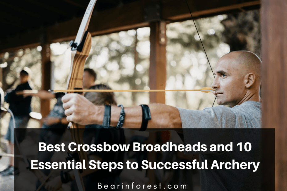 Best Crossbow Broadheads and 10 essential steps to successful archery