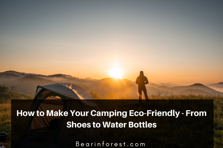 How to Make Your Camping Eco-Friendly - From Shoes to Water Bottles