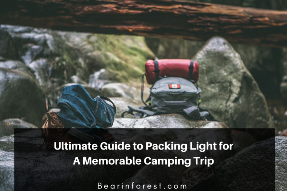 Ultimate Guide to Packing Light for A Memorable Camping Trip