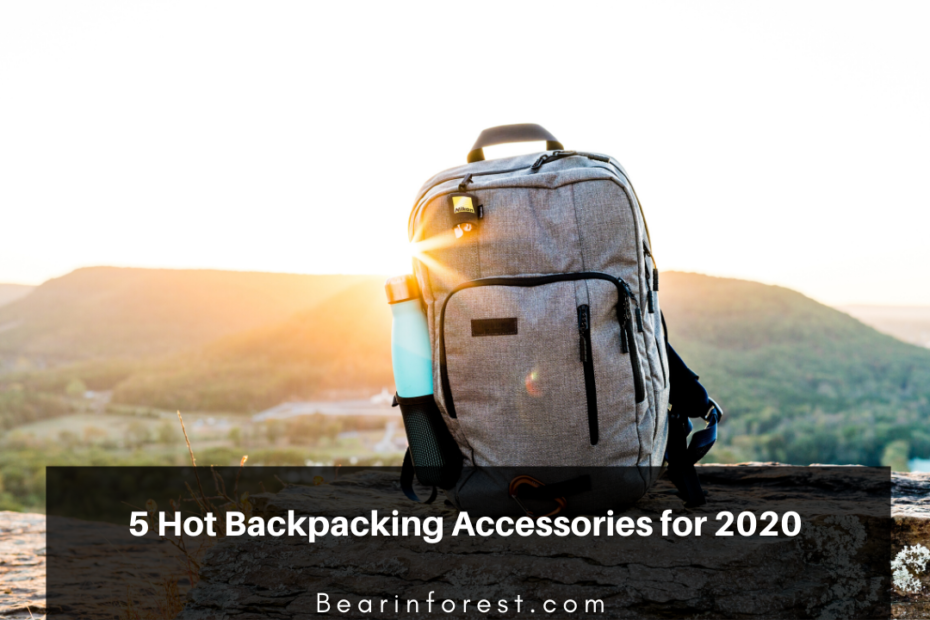 5 Hot Backpacking Accessories for 2020