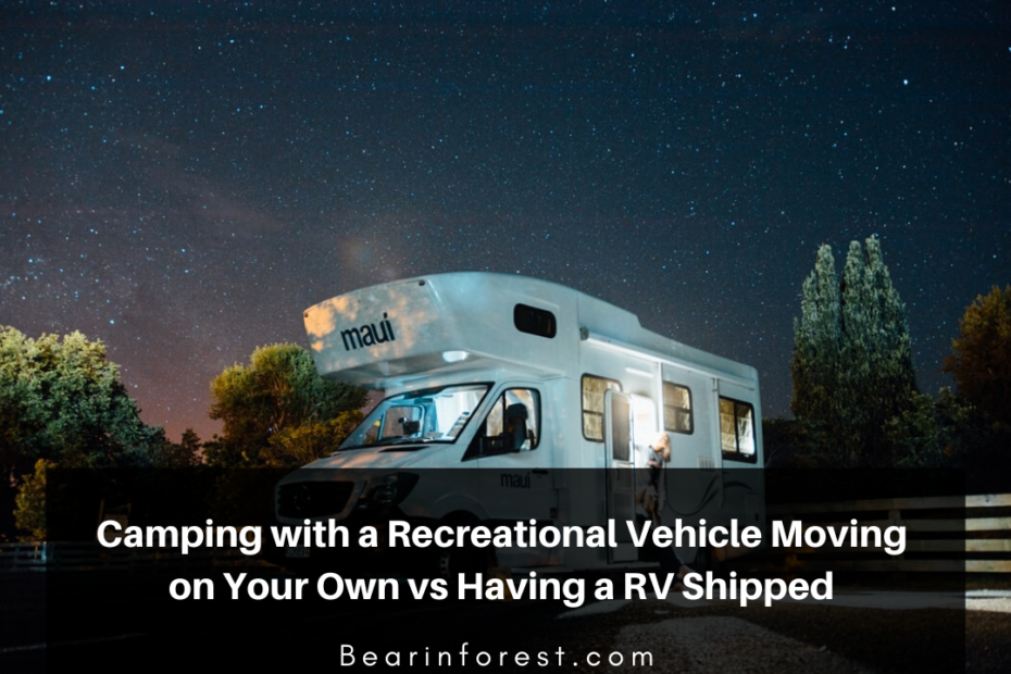 Camping with a Recreational Vehicle Moving on Your Own vs Having a RV Shipped